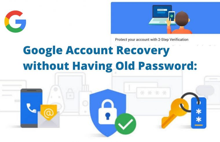How to Recover Google Account without Having Old Password_